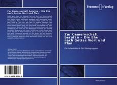 Bookcover of Zur Gemeinschaft berufen - Die Ehe nach Gottes Wort und Plan