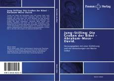 Couverture de Jung-Stilling: Die Großen der Bibel - Abraham-Mose-David.