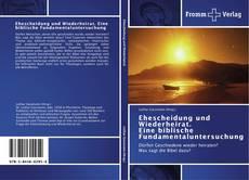Bookcover of Ehescheidung und Wiederheirat.  Eine biblische Fundamentaluntersuchung