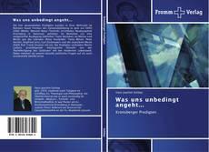 Bookcover of Was uns unbedingt angeht...