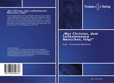 """Bookcover of """"Wer Christus, dem vollkommenen Menschen, folgt"""""""