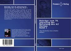 Bookcover of Beiträge zum 70. Jahrestag der Befreiung des KZ Dachau Band 1