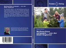 Bookcover of Weihnachten entgegen - von der Bibel begleitet