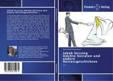 Portada del libro de Jakob Sessing möchte heiraten und andere Heiratsgeschichten ...