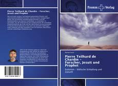Pierre Teilhard de Chardin - Forscher, Jesuit und Prophet kitap kapağı