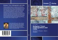 Bookcover of Religion: Trost, Geborgenheit und Liebe