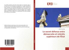 Couverture de Le secret défense entre démocratie et intérêts supérieurs de l'État