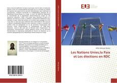 Couverture de Les Nations Unies,la Paix et Les élections en RDC