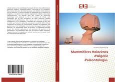 Bookcover of Mammifères Holocènes d'Algérie -Paléontologie-