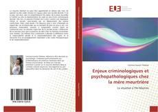 Enjeux criminologiques et psychopathologiques chez la mère meurtrière kitap kapağı
