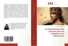 Bookcover of La réprésentation des passions dans les tragédies de la Renaissance