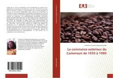 Bookcover of Le commerce extérieur du Cameroun de 1930 à 1980