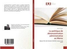 Bookcover of La politique de déconcentration administrative au Maroc