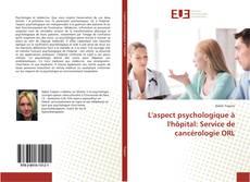 Couverture de L'aspect psychologique à l'hôpital: Service de cancérologie ORL
