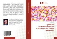Ligands de l'acétylcholinestérase humaine pour la chimie click in situ kitap kapağı