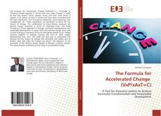 Bookcover of The Formula for Accelerated Change (VxP²xAxT=C)