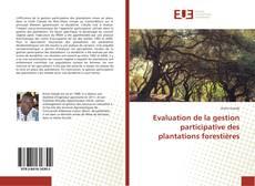 Evaluation de la gestion participative des plantations forestières kitap kapağı