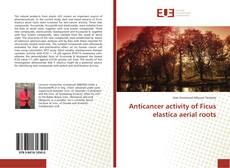 Обложка Anticancer activity of Ficus elastica aerial roots
