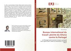 Обложка Bureau international du travail: plainte du Ghana contre le Portugal