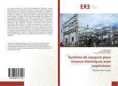 Portada del libro de Système de coupure pour réseaux électriques avec superviseur