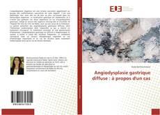 Angiodysplasie gastrique diffuse : à propos d'un cas kitap kapağı