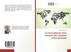 Bookcover of La Francophonie dans l'univers des relations internationales
