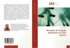 Bookcover of Mutation du langage publicitaire en Côte d'Ivoire