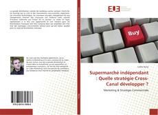 Couverture de Supermarché indépendant : Quelle stratégie Cross-Canal développer ?