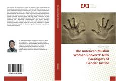 Bookcover of The American Muslim Women Converts' New Paradigms of Gender Justice