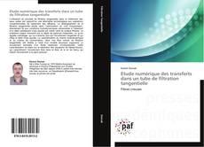 Bookcover of Etude numérique des transferts dans un tube de filtration tangentielle