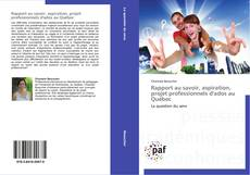Couverture de Rapport au savoir, aspiration, projet professionnels d'ados au Québec