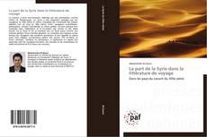 Bookcover of La part de la Syrie dans la littérature de voyage
