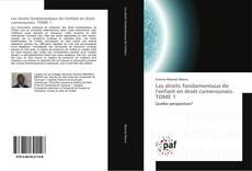 Copertina di Les droits fondamentaux de l'enfant en droit camerounais.       TOME 1