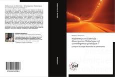 Bookcover of Habermas et Derrida : divergence théorique et convergence pratique ?