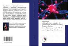 Bookcover of Schizophrénie, maladie de Parkinson et dépendance aux drogues d'abus
