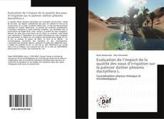 Bookcover of Evaluation de l'impact de la qualité des eaux d'irrigation sur le palmier dattier pheonix dactylifera L.