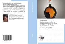 Portada del libro de La construction d'une communauté de sécurité   en Afrique de l'Ouest