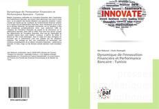 Couverture de Dynamique de l'Innovation Financière et Performance Bancaire : Tunisie