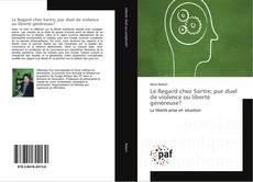 Le Regard chez Sartre; pur duel de violence ou liberté généreuse?的封面