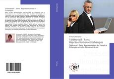 Bookcover of Télétravail : Sens, Représentation et Echanges
