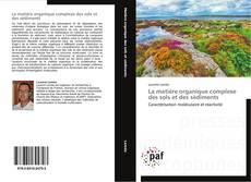 Bookcover of La matière organique complexe des sols et des sédiments