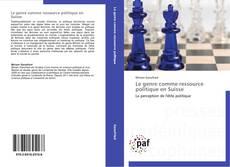 Bookcover of Le genre comme ressource politique en Suisse