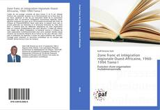 Portada del libro de Zone franc et intégration régionale Ouest-Africaine, 1960-1994 Tome I