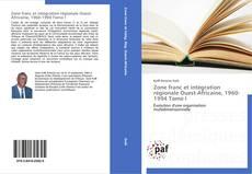 Bookcover of Zone franc et intégration régionale Ouest-Africaine, 1960-1994 Tome I