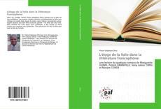 Couverture de L'éloge de la folie dans la littérature francophone: