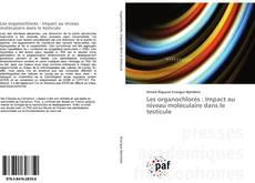 Portada del libro de Les organochlorés : Impact au niveau moléculaire dans le testicule