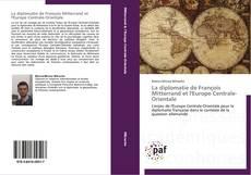 Couverture de La diplomatie de François Mitterrand et l'Europe Centrale-Orientale