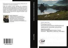 Bookcover of Changements environnementaux Holocène et sédiments laminés lacustres