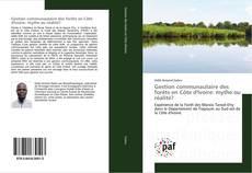 Gestion communautaire des forêts en Côte d'Ivoire: mythe ou réalité? kitap kapağı