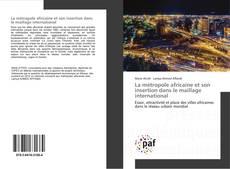Bookcover of La métropole africaine et son insertion dans le maillage international